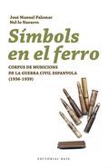 SÍMBOLS EN EL FERRO : CORPUS DE MUNICIONS DE LA GUERRA CIVIL ESPANYOLA (1936-1939)