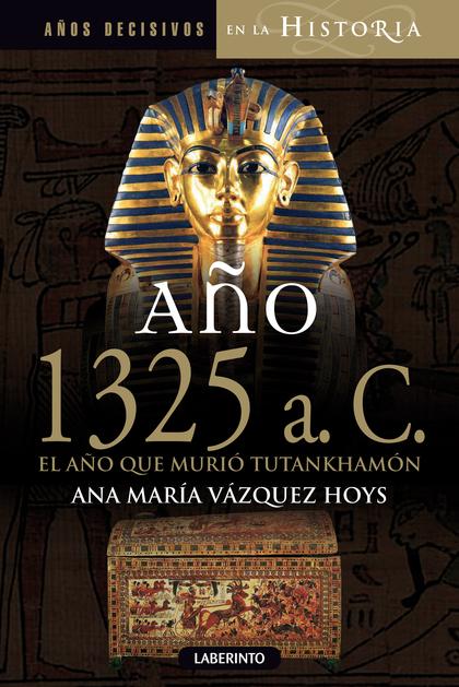AÑO 1325 A. C. EL AÑO QUE MURIÓ TUTANKHAMÓN.