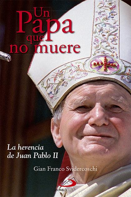 UN PAPA QUE NO MUERE : LA HERENCIA DE JUAN PABLO II