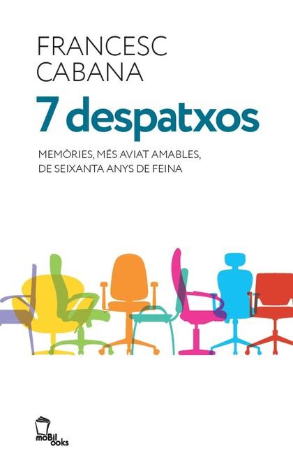 7 DESPATXOS. MEMÒRIES, MÉS AVIAT AMABLES, DE SEIXANTA ANYS DE FEINA