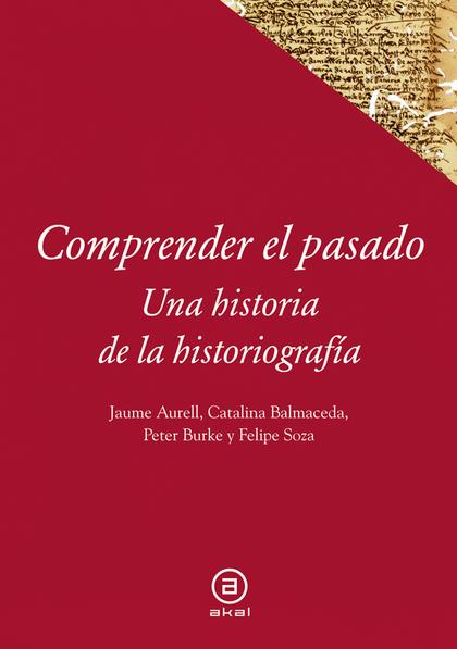 COMPRENDER EL PASADO : UNA HISTORIA DE LA HISTORIOGRAFÍA