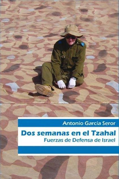 DOS SEMANAS EN EL TZAHAL : FUERZAS DE DEFENSA DE ISRAEL