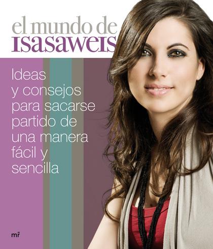 EL MUNDO DE ISASAWEIS : IDEAS Y CONSEJOS PARA SACARSE PARTIDO DE UNA MANERA FÁCIL Y SENCILLA