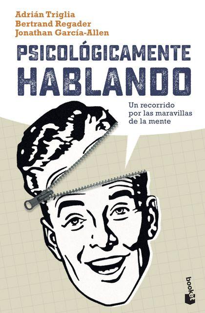 PSICOLÓGICAMENTE HABLANDO. UN RECORRIDO POR LAS MARAVILLAS DE LA MENTE