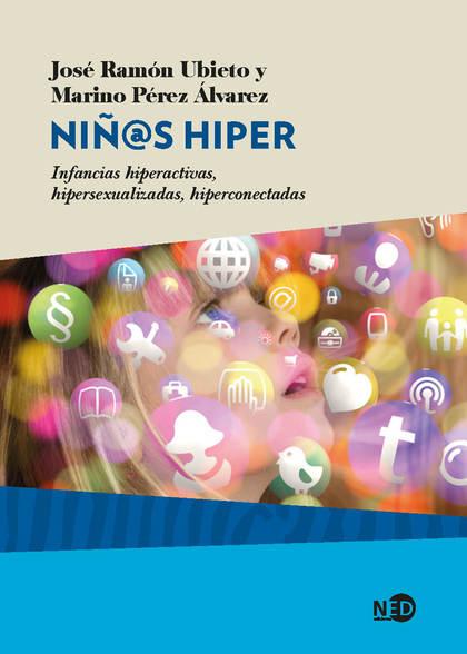 NIÑ@S HIPER. INFANCIAS HIPERACTIVAS, HIPERSEXUALIZADAS, HIPERCONECTADAS