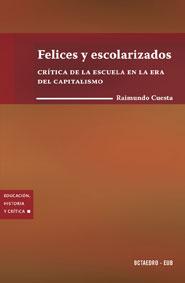 FELICES Y ESCOLARIZADOS: CRÍTICA DE LA ESCUELA EN LA ERA DEL CAPITALISMO