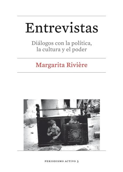 ENTREVISTAS. DIÁLOGOS CON LA POLÍTICA, LA CULTURA Y EL PODER