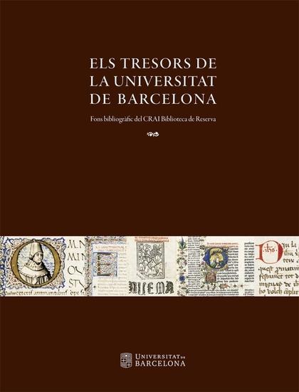 ELS TRESORS DE LA UNIVERSITAT DE BARCELONA. FONS BIBLIOGRÀFIC DEL CRAI BIBLIOTECA DE RESERVA