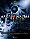 ARMAS SECRETAS DE HITLER : LA EXTRAORDINARIA HISTORIA DE LA REVOLUCIÓN TECNOLÓGICA NAZI QUE PUD
