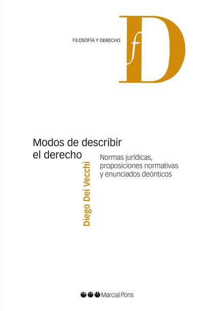 MODOS DE DESCRIBIR EL DERECHO. NORMAS JURIDICAS, PROPOSICIONES NORMATIVAS Y ENUN