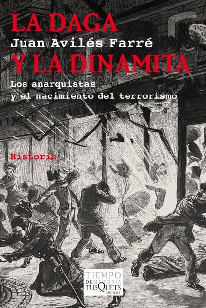 LA DAGA Y LA DINAMITA. LOS ANARQUISTAS Y EL NACIMIENTO DEL TERRORISMO