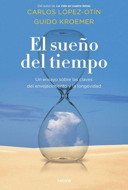 EL SUEÑO DEL TIEMPO. UN ENSAYO SOBRE LAS CLAVES DEL ENVEJECIMIENTO Y LA LONGEVIDAD