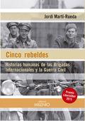 CINCO REBELDES : HISTORIAS HUMANAS DE LAS BRIGADAS INTERNACIONALES Y LA GUERRA CIVIL