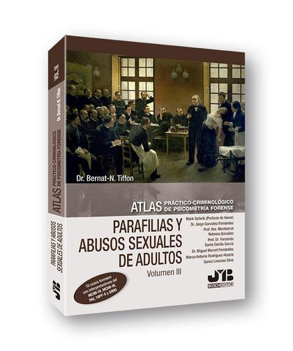 ATLAS PRÁCTICO-CRIMINOLÓGICO DE PSICOMETRÍA FORENSE (VOLUMEN III: PARAFILIAS Y A.