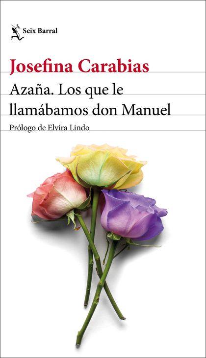 AZAÑA. LOS QUE LE LLAMÁBAMOS DON MANUEL. PRÓLOGO DE ELVIRA LINDO