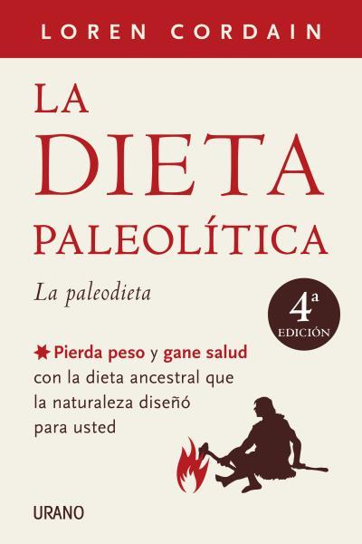 LA DIETA PALEOLÍTICA : LA PALEODIETA, PIERDA PESO Y GANE SALUD CON LA DIETA ANCESTRAL QUE LA NA