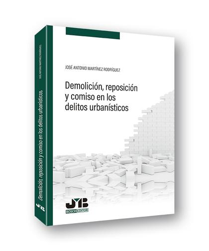 DEMOLICIÓN, REPOSICIÓN Y COMISO EN LOS DELITOS URBANÍSTICOS.
