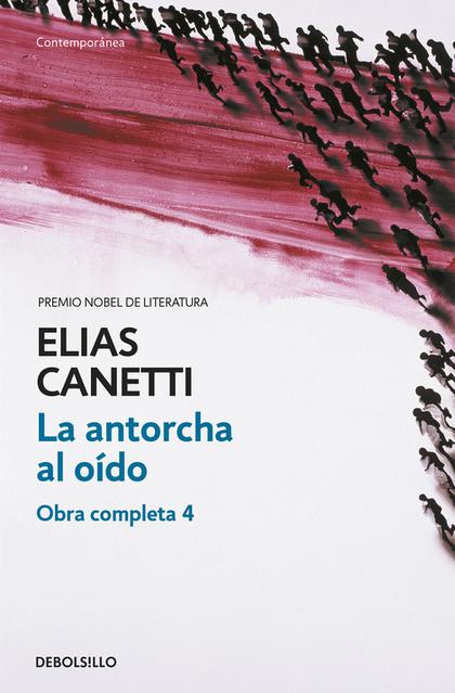 LA ANTORCHA AL OÍDO (OBRA COMPLETA CANETTI 4).