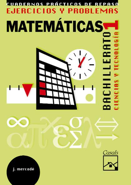 MATEMÁTICAS, CIENCIAS Y TECNOLOGÍA, 1 BACHILLERATO. EJERCICIOS Y PROBLEMAS. CUADERNOS PRÁCTICOS