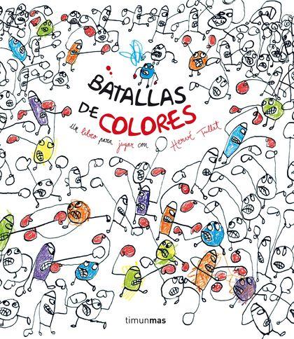 BATALLAS DE COLORES : UN LIBRO PARA JUGAR CON HERVÉ TULLET