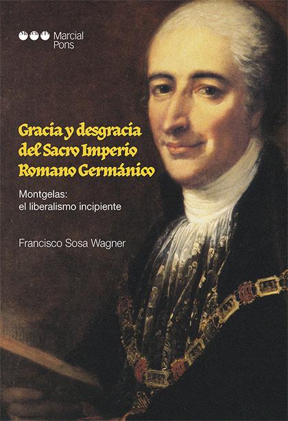 GRACIA Y DESGRACIA DEL IMPERIO ROMANO GERMÁNICO. MONTGELAS: EL LIBERALISMO INCIPIENTE