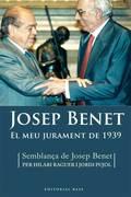 EL MEU JURAMENT DE 1939 : SEMBLANÇA DE JOSEP BENET