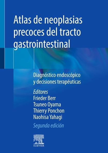 ATLAS DE NEOPLASIAS PRECOCES DEL TRACTO GASTROINTESTINAL (2ª ED.)