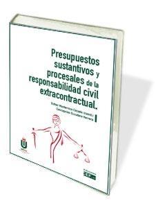 PRESUPUESTOS SUSTANTIVOS Y PROCESALES DE LA RESPONSABILIDAD CIVIL EXTRACONTRACTU.
