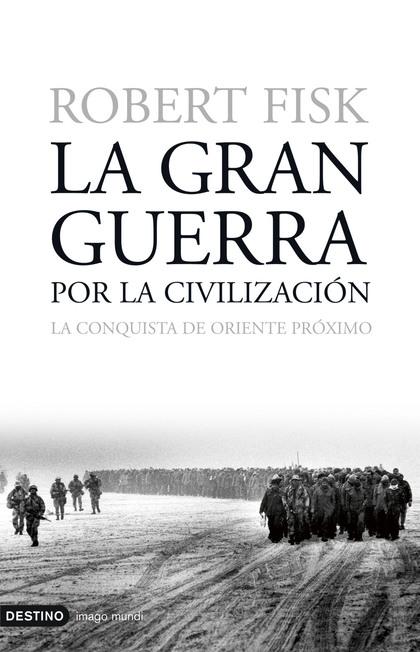 LA GRAN GUERRA POR LA CIVILIZACIÓN: LA CONQUISTA DE ORIENTE PRÓXIMO