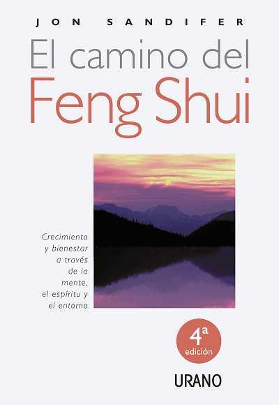 EL CAMINO DEL FENG SHUI : CRECIMIENTO Y BIENESTAR A TRAVÉS DE LA MENTE, EL ESPÍRITU Y EL ENTORN