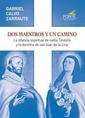 DOS MAESTROS Y UN CAMINO : LA INFANCIA ESPIRITUAL DE SANTA TERESITA Y LA DOCTRINA DE SAN JUAN D