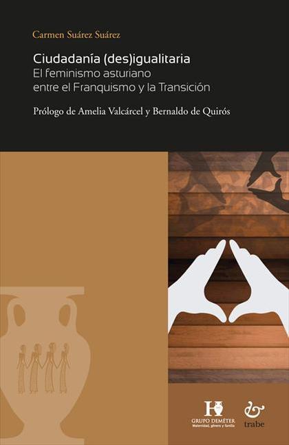 CIUDADANÍA (DES)IGUALITARIA. EL FEMINISMO ASTURIANO ENTRE EL FRANQUISMO Y LA TRANSICIÓN