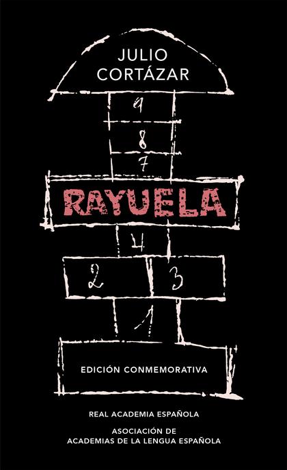 RAYUELA (EDICIÓN CONMEMORATIVA DE LA RAE Y LA ASALE).
