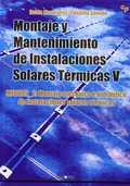MONTAJE Y MANTENIMIENTO DE INSTALACIONES SOLARES TÉRMICAS V : MONTAJE MECÁNICO E HIDRÁULICO DE