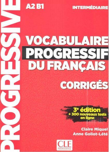 CORRIGES VOCABULAIRE PROGRESSIF NIVEAU INTERMEDIAIRE 3E EDITION.