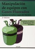 MANIPULACIÓN DE EQUIPOS CON GASES FLUORADOS : TEMARIO FORMATIVO I SEGÚN R.D. 795-2010
