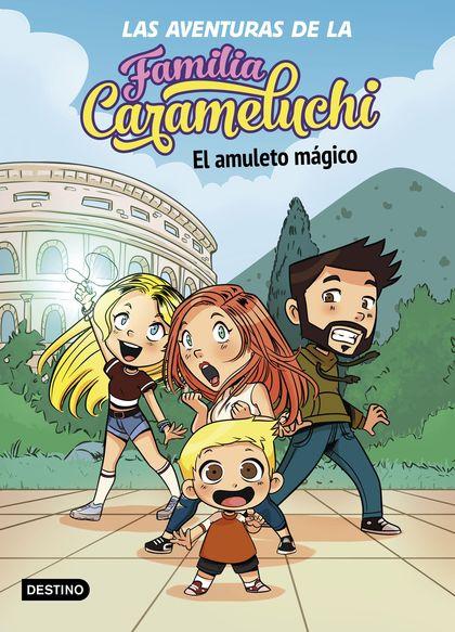LAS AVENTURAS DE LA FAMILIA CARAMELUCHI 1. EL AMULETO MÁGICO.