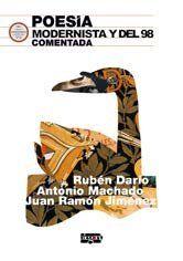 POESÍA MODERNISTA Y DEL 98 COMENTADA : RUBÉN DARÍO, ANTONIO MACHADO Y JUAN RAMÓN JIMÉNEZ