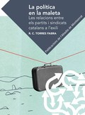 LA POLÍTICA EN LA MALETA : LES RELACIONS ENTRE ELS PARTITS I SINDICATS CATALANS A L´EXILI