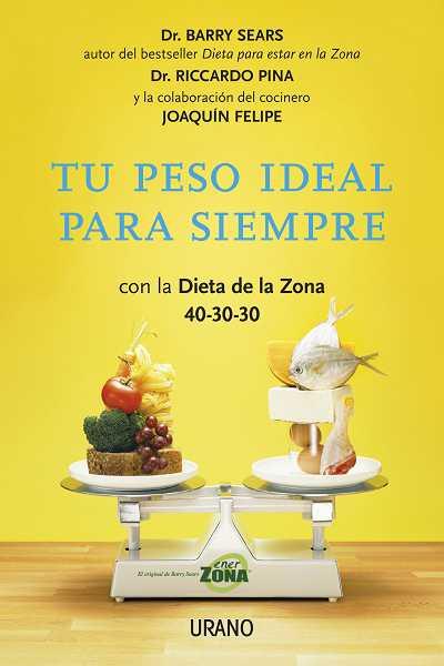 TU PESO IDEAL PARA SIEMPRE CON LA DIETA DE LA ZONA 40-30-30