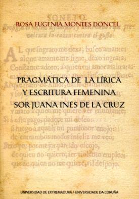 PRAGMÁTICA DE LA LÍRICA Y ESCRITURA FEMENINA : SOR JUANA INÉS DE LA CRUZ