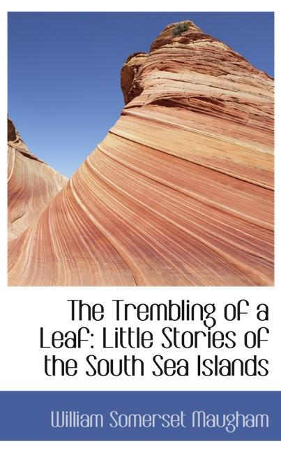 The Trembling of a Leaf: Little Stories of the South Sea Islands