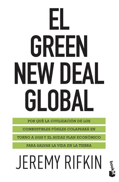 EL GREEN NEW DEAL GLOBAL. POR QUÉ LA CIVILIZACIÓN DE LOS COMBUSTIBLES FÓSILES COLAPSARÁ EN TORN