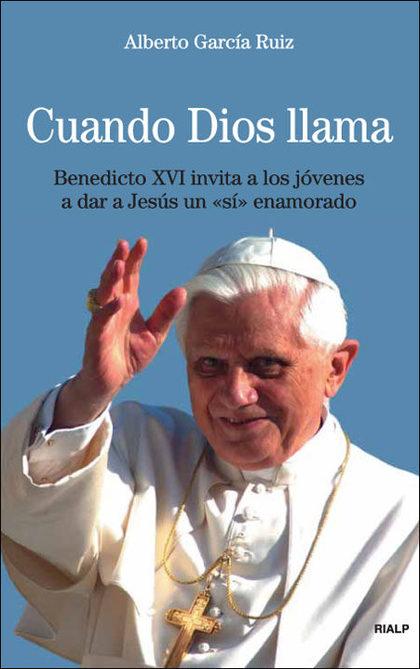 CUANDO DIOS LLAMA : BENEDICTO XVI INVITA A LOS JÓVENES A DAR A JESÚS UN SÍ ENAMORADO