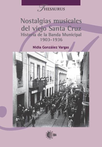NOSTALGIAS MUSICALES DEL VIEJO SANTA CRUZ. HISTORIA DE LA BANDA MUNICIPAL 1903-1936