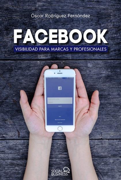 FACEBOOK. VISIBILIDAD PARA MARCAS Y PROFESIONALESÁ