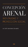 CONCEPCIÓN ARENAL, MENTALIDAD Y PROYECCIÓN SOCIAL