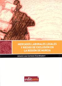 MERCADOS LABORALES LOCALES Y RIESGO DE EXCLUSIÓN EN LA REGIÓN DE MURCIA