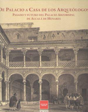 DE PALACIO A CASA DE LOS ARQUEÓLOGOS. PASADO Y FUTURO DEL PALACIO ARZOBISPAL DE ALCALÁ DE HENAR
