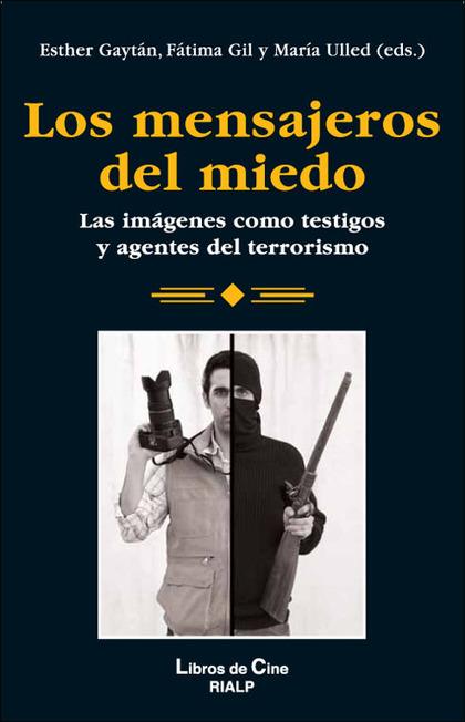 LOS MENSAJEROS DEL MIEDO : LAS IMÁGENES COMO TESTIGOS Y AGENTES DEL TERRORISMO